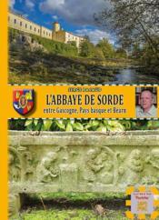 L'abbaye de Sorde ; entre Gascogne, Pays basque et Béarn - Couverture - Format classique