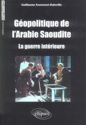 Geopolitique De L'Arabie Saoudite La Guerre Interieure - Intérieur - Format classique