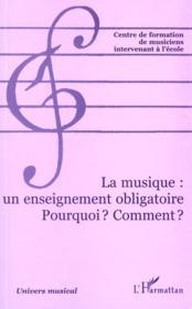 La Musique Un Enseignement Obligatoire Pourquoi ? Comment - Couverture - Format classique