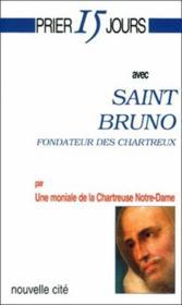 Prier 15 Jours Avec ; Saint Bruno, Fondateur Des Chartreux - Couverture - Format classique