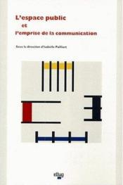 L'Espace Public Et L'Emprise De La Communication - Couverture - Format classique