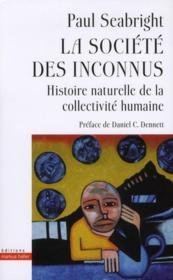 La societe des inconnus - histoire naturelle de la collectivite humaine - Couverture - Format classique