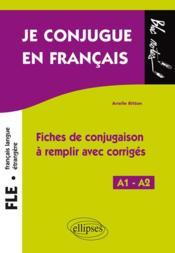 FLE ; je conjugue en français ; fiches de conjugaison à remplir avec corrigés ; A1>A2 - Couverture - Format classique