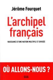 L'archipel français ; naissance d'une nation multiple et divisée - Couverture - Format classique