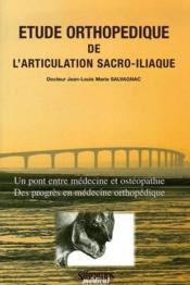 Étude orthopédique de l'articulation sacro-iliaque ; un pont entre médecine et ostéopathie, des progrès en médecine orthopédique - Couverture - Format classique