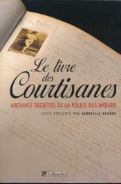 Le livre des courtisanes ; archives secrètes de la police des moeurs - Couverture - Format classique