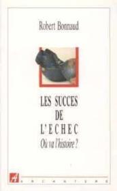 Les succès de l'échec. où va l'histoire ? - Couverture - Format classique