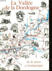 La Vallee De La Dordogne - De La Source A L'Embouchure - Couverture - Format classique