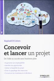 Concevoir et lancer un projet ; de l'idée au succès sans business plan (2e édition) - Couverture - Format classique