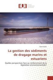 La gestion des sediments de dragage marins et estuariens - quelles perspectives face au renforcement - Couverture - Format classique