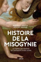 Histoire de la misogynie ; le mépris des femmes, de l'antiquité à nos jours - Couverture - Format classique