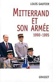 Mitterrand et son armee 1990-1995 - Couverture - Format classique
