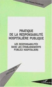 Pratique de la responsabilité hospitaliere publique ; les responsabilites dans les etablissements publics hospitaliers - Couverture - Format classique