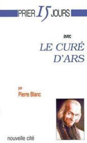 Prier 15 jours avec... ; le curé d'Ars (3e édition) - Couverture - Format classique