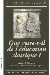 Que Reste T Il De L Education Classique ? Relire Le Marrou Histoire De L Educati - Intérieur - Format classique