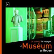 Le museum de rouen. un carnet de voyages - Couverture - Format classique