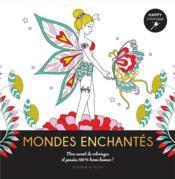 Mondes enchantés ; happy coloriage ; mon carnet de coloriages & pensées 100 % bonne humeur ! - Couverture - Format classique