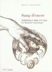 Sang d'encre, théophile bra, 1797-1863 ; un illuminé romantique - Couverture - Format classique