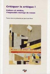 Critiquer La Critique ?. Culture Et Medias, L'Impossible Mariage De R Aison - Couverture - Format classique