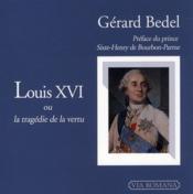Louis XVI, ou la tragédie de la vertu - Couverture - Format classique