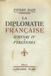 La Diplomatie Francaise, D'Henri Iv A Vergennes - Couverture - Format classique