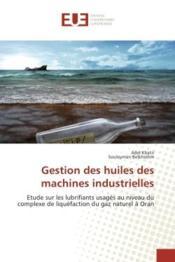 Gestion des huiles des machines industrielles - etude sur les lubrifiants usages au niveau du comple - Couverture - Format classique