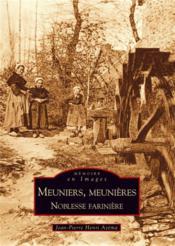 Meuniers, meunières ; noblesse farinière - Couverture - Format classique