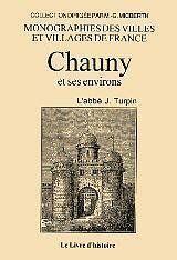 Monographies Des Villes Et Villages De France : Chauny Et Ses Environs - Couverture - Format classique