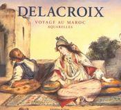 Delacroix ; voyage au Maroc ; aquarelles - Intérieur - Format classique
