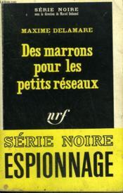 Des Marrons Pour Les Petits Reseaux. Collection : Serie Noire N° 1112 - Couverture - Format classique