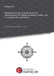 Mandement du duc François II pour la reconstruction du château de Nantes (1466) / par A. Le Moyne de La Borderie,... [Edition de 1854] - Couverture - Format classique