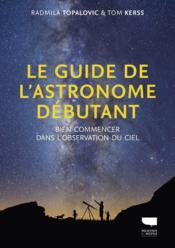 Le guide de l'astronome débutant ; bien commencer dans l'observation du ciel - Couverture - Format classique