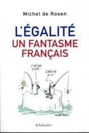L'égalité, un fantasme français - Couverture - Format classique
