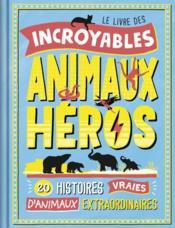 Le livre des incroyables animaux héros - Couverture - Format classique