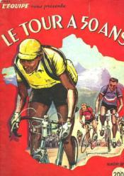 L'Equipe Vous Presente : Le Tour A 50 Ans. Numero Special, 21 Juin 1953. - Couverture - Format classique