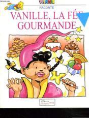 Winnie Raconte. Vanille, La Fee Gourmande. - Couverture - Format classique
