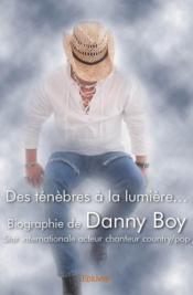 Des ténèbres à la lumière... biographie de Danny Boy - Couverture - Format classique