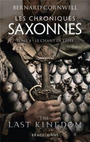 Les chroniques saxonnes T.4 ; le chant de l'épée - Couverture - Format classique