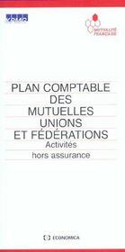 Plan Comptable Des Mutuelles, Unions Et Federations ; Activite Hors Assurance - Intérieur - Format classique