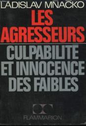 Les Agresseurs. Culpabilite Et Innocence Des Faibles. - Couverture - Format classique