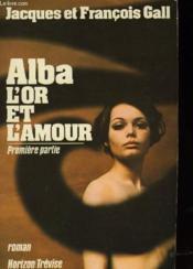 Alba, l'Or et l'Amour 1ère partie. - Couverture - Format classique