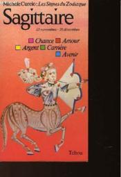 Les Signes Du Zodiaque : Sagittaire 22 Novembre -20 Decembre - Couverture - Format classique