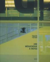 Une médiathèque à Troyes - Couverture - Format classique