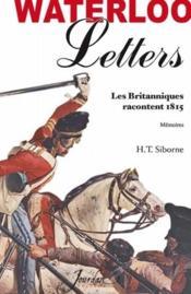 Waterloo ; les lettres anglaises ; les Britanniques racontent Waterloo ; mémoires - Couverture - Format classique