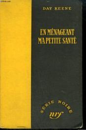 En Menageant Ma Petite Sante. ( The Big Kiss Off). Collection : Serie Noire Sans Jaquette N° 244 - Couverture - Format classique