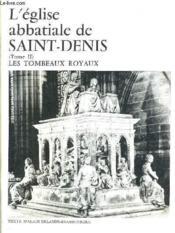 L'Eglise Abbatiale De Saint Denis - Tome 2 : Les Tombeaux Royaux. - Couverture - Format classique