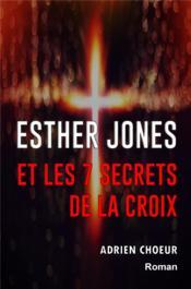 Esther Jones et les 7 secrets de la croix - Couverture - Format classique