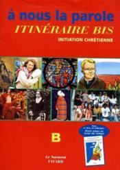 À nous la parole; itinéraire bis B ; initiation chrétienne - Couverture - Format classique