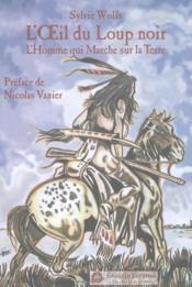 L'Oeil Du Loup Noir T.1 ; L'Homme Qui Marche Sur La Terre - Couverture - Format classique