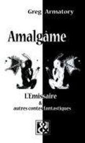 Amalgame ; l'émissaire et autres contes fantastiques - Couverture - Format classique